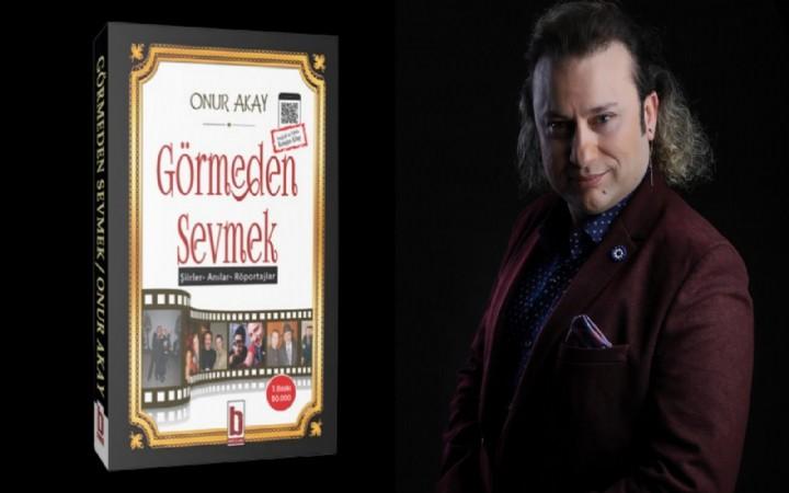 Onur Akay'ın Görmeden Sevmek isimli kitabı çıktı!